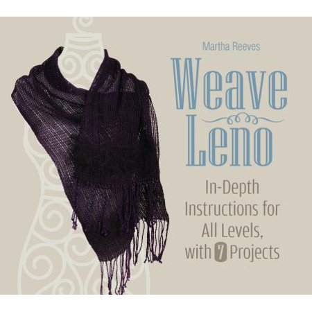 Weave Leno : In-Depth Instructions for All Levels, with 7 Projects