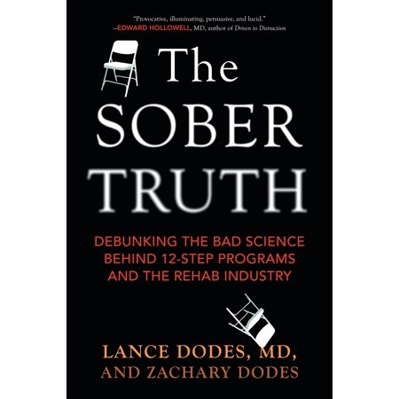 The Sober Truth : Debunking the Bad Science Behind 12-Step Programs and the Rehab Industry