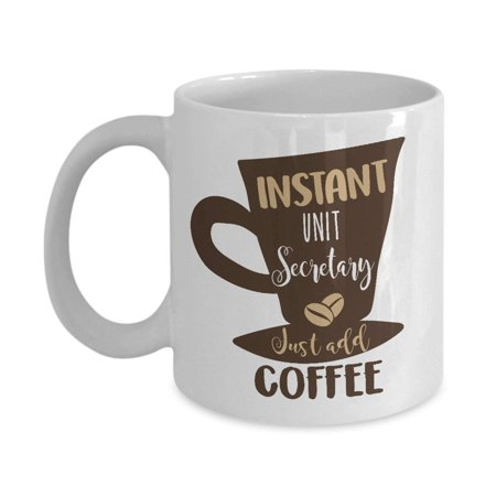 Instant Unit Secretary Just Add Coffee & Tea Gift Mug, Secretarial Appreciation Gifts for Medical Administrative Assistant, Healthcare Office Secretaries and Men & Women Coffee Lover ()