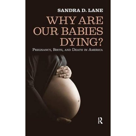 Why Are Our Babies Dying   Pregnancy  Birth  And Death In America