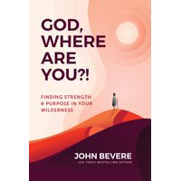 God, Where Are You?! : Finding Strength and Purpose in Your Wilderness
