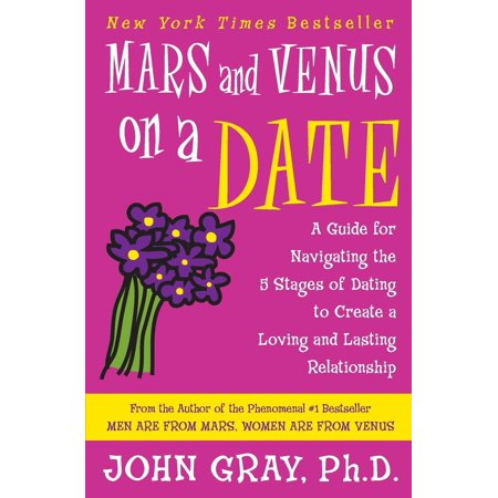 Mars and Venus on a Date : A Guide for Navigating the 5 Stages of Dating to Create a Loving and Lasting
