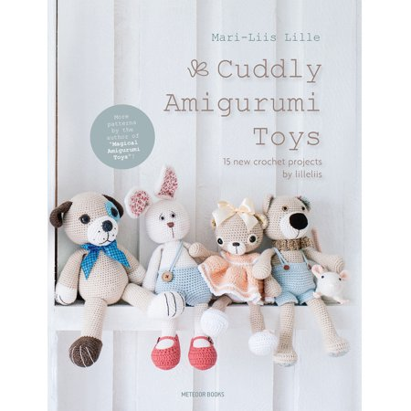 Cuddly Amigurumi Toys : 15 New Crochet Projects by (Magical Amigurumi Toys 15 Sweet Crochet Projects)