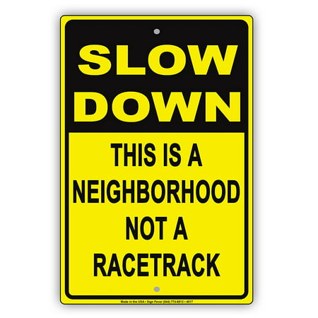 SLOW DOWN This Is A Neighborhood Not A Racetrack Humor Jokes Funny Caution Notice Aluminum Metal Sign 8
