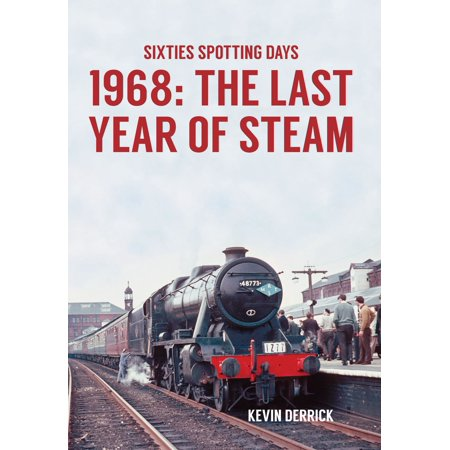 Sixties Spotting Days 1968 The Last Year of Steam -