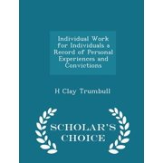 Individual Work for Individuals a Record of Personal Experiences and Convictions - Scholar's Choice Edition