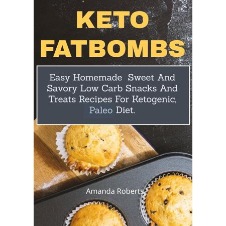 Keto Fat Bombs:Easy Homemade Sweet and Savory Low Carb Snacks and Treats Recipes for Ketogenic, Paleo Diet -