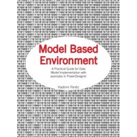 Model Based Environment : A Practical Guide for Data Model Implementation with Examples in Powerdesigner