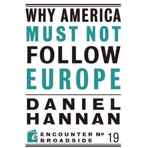 Why America Must Not Follow Europe