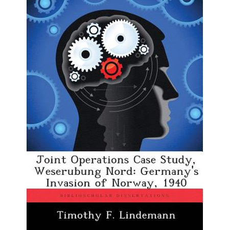 Joint Operations Case Study, Weserubung Nord : Germany's Invasion of Norway, 1940