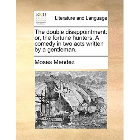 The Double Disappointment : Or, the Fortune Hunters. a Comedy in Two Acts Written by a Gentleman.](Famous Double Acts Halloween)