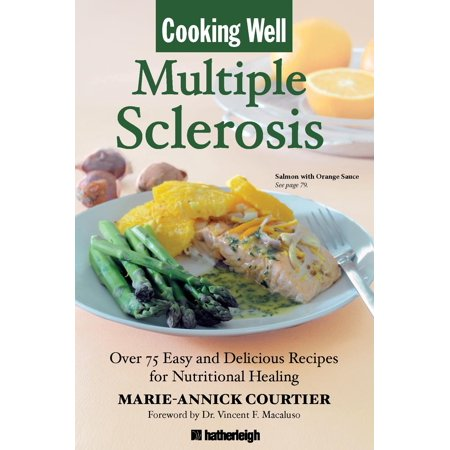 Cooking Well: Multiple Sclerosis : Over 75 Easy and Delicious Recipes for Nutritional