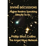 Divine Discussions: Higher Realms Speaking Directly To Us... (Paperback)