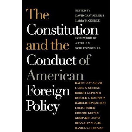 - The Constitution and the Conduct of American Foreign Policy : Essays in Law and History