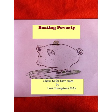 Beating Poverty: A How-to for Have-nots - eBook