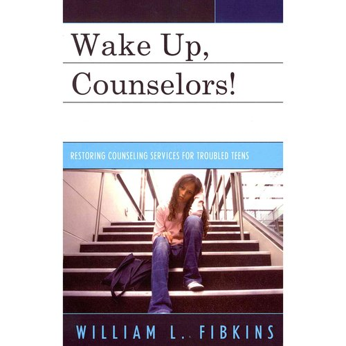 Wake Up Counselors!: Restoring Counseling Services for Troubled Teens