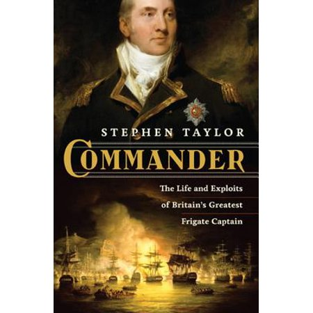 Commander: The Life and Exploits of Britain's Greatest Frigate Captain - (Costa Frigate)