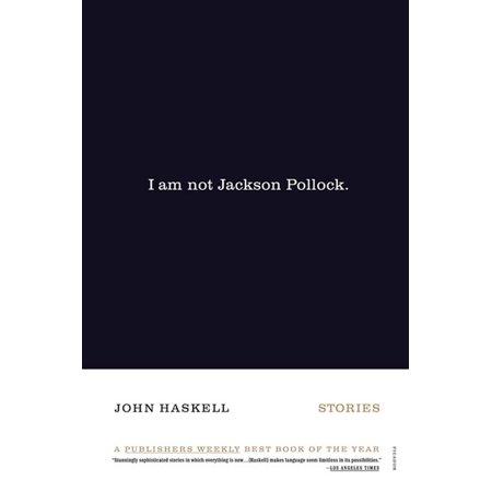 I Am Not Jackson Pollock : Stories