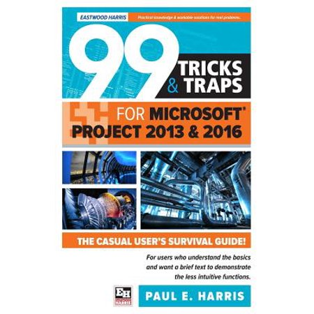 99 Tricks and Traps for Microsoft Office Project 2013 and