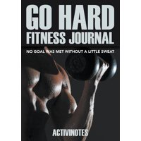 Go Hard Fitness Journal - No Goal Was Met Without a Little Sweat