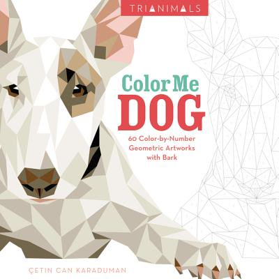 Trianimals: Color Me Dog : 60 Color-By-Number Geometric Artworks with