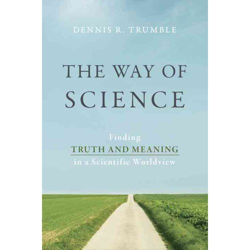 The Way of Science: Finding Truth and Meaning in a Scientific Worldview