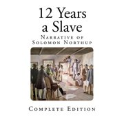 12 Years a Slave : Narrative of Solomon Northup