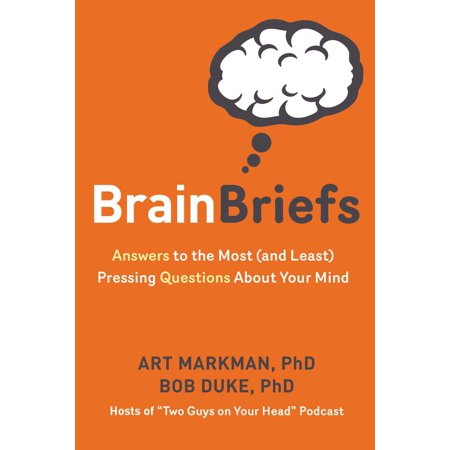 Brain Briefs : Answers to the Most (and Least) Pressing Questions about Your