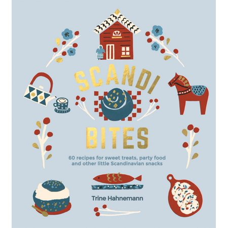 Scandi Bites : 50 Recipes for Sweet Treats, Party Food and Other Little Scandinavian Snacks