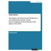 Schweigen oder Protestieren? Reaktionen der katholischen Kirche auf die Judenverfolgung in Deutschland in den Jahren 1933-1938 - eBook