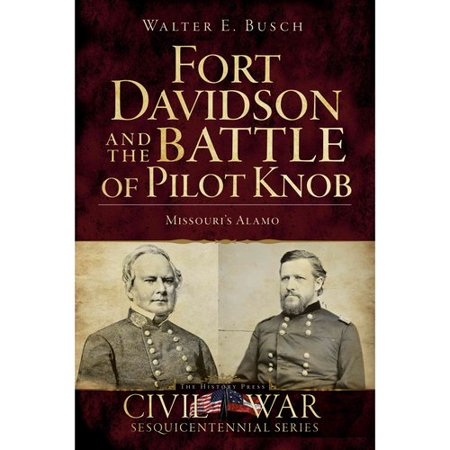 Fort Davidson And The Battle Of Pilot Knob  Missouris Alamo