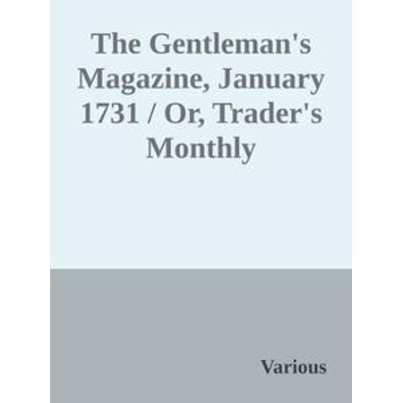 Monthly Hobby Magazine - The Gentleman's Magazine, January 1731 / Or, Trader's Monthly Intelligencer - eBook