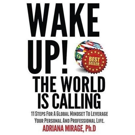 Wake Up  The World Is Calling  11 Steps For A Global Mindset To Leverage Your Personal And Professional Life
