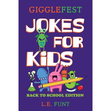 GiggleFest Jokes For Kids - Back To School Edition: Hundreds of Riddles, Knock Knock Jokes, Tongue Twisters And Brain Teasers (Riddles And Brain Teasers For High School Students)