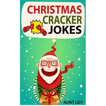 Christmas Cracker Jokes for Kids: Over 200 Funny and Hilarious Jokes for Kids - eBook - Dip For Crackers
