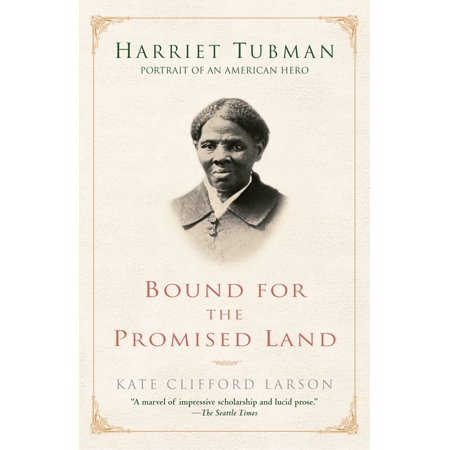 Bound for the Promised Land : Harriet Tubman: Portrait of an American