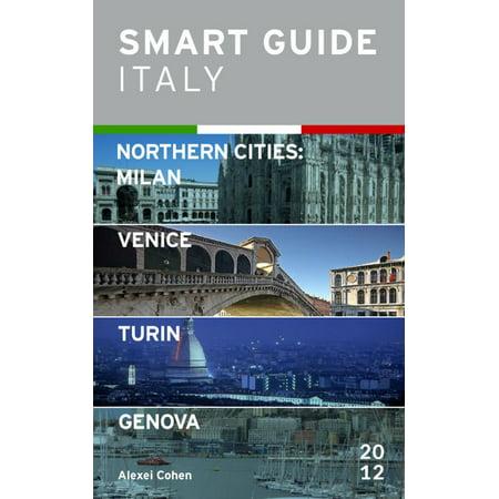 Smart Guide Italy Northern Cities: Milan, Venice, Turin & Genova -