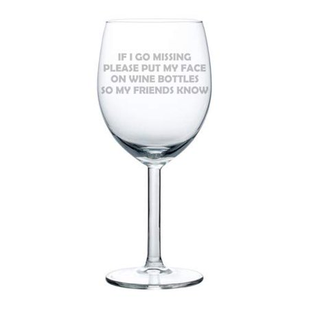 Wine Glass Goblet Funny Friend If I Go Missing Put My Face On Wine Bottles (10 (What Type Of Glasses For My Face)