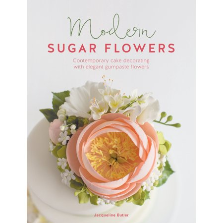 - Modern Sugar Flowers : Contemporary Cake Decorating with Elegant Gumpaste Flowers