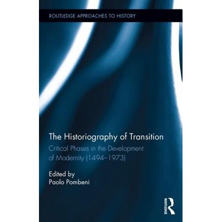 The Historiography of Transition : Critical Phases in the Development of Modernity