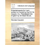 Entertainments for Lent, Written in French by the R.F.N. Causin, S.J. Translated Into English by Sir Basil Brook.