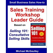 Sales Training Workshop Leader Guide for Selling 101: Consultative Selling Skills - eBook