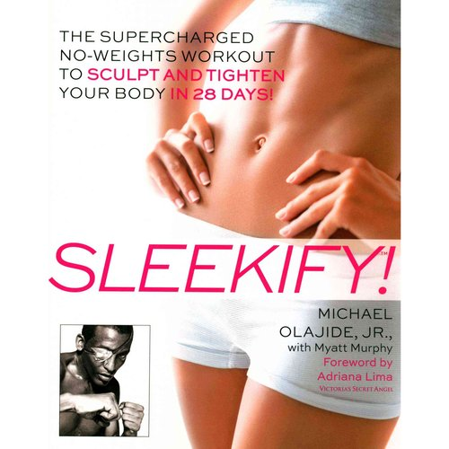 Sleekify!: The Supercharged No-Weights Workout to Sculpt and Tighten Your Body in 28 Days!