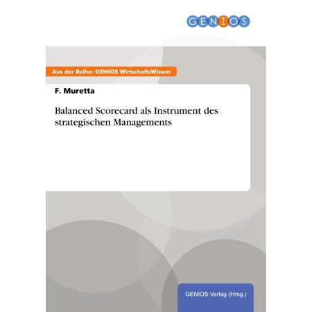 Balanced Scorecard als Instrument des strategischen Managements - (Balanced Scorecard As A Strategic Management System)