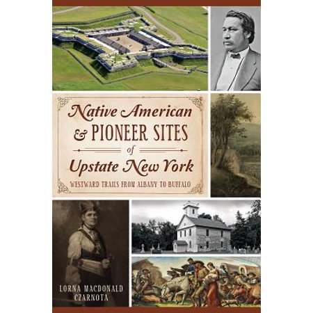 Native American & Pioneer Sites of Upstate New York : Westward Trails from Albany to - Buffalo New York Halloween Events