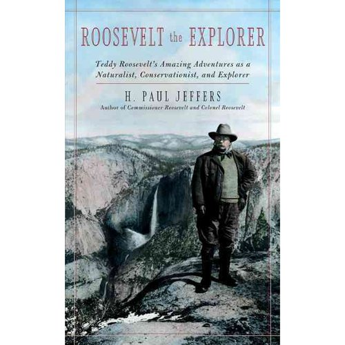 Roosevelt the Explorer: T. R.'s Amazing Adventures as a Naturalist, Conservationist, and Explorer