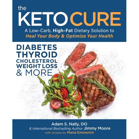 The Keto Cure : A Low Carb High Fat Dietary Solution to Heal Your Body and Optimize Your
