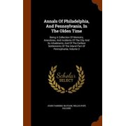 Annals of Philadelphia, and Pennsylvania, in the Olden Time : Being a Collection of Memoirs, Anecdotes, and Incidents of the City and Its Inhabitants, and of the Earliest Settlements of the Inland Part of Pennsylvania, Volume 3