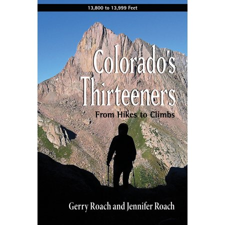 Colorado's Thirteeners : From Hikes to Climbs (Best Places To Hike Colorado)