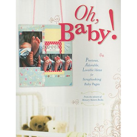 Oh, Baby! : Precious, Adorable, Lovable Ideas for Scrapbooking Baby Pages